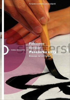 Fabienne Verdier - Pasażerka ciszy. Dziesięć lat w Chinach
