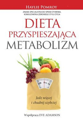 Haylie Pomroy, Eve Adamson - Dieta przyspieszająca metabolizm / Haylie Pomroy, Eve Adamson - Fast Metabolism Diet Eat more food and loose more weight