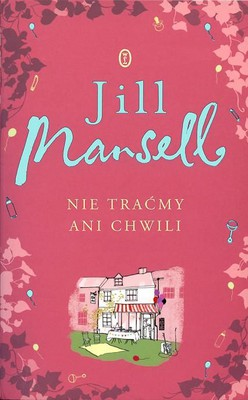 Jill Mansell - Nie traćmy ani chwili / Jill Mansell - Don't Want to Miss a Thing