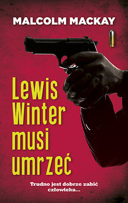 Malcolm Mackay - Lewis Winter musi umrzeć / Malcolm Mackay - The necessary death of Lewis Winter