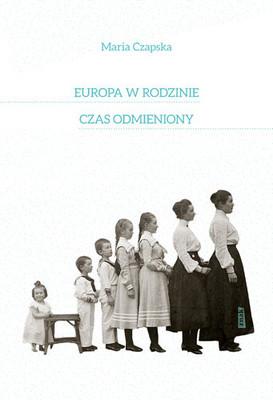 Maria Czapska - Europa w rodzinie i czas odmieniony