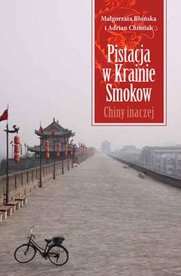 Małgorzata Błońska, Adrian Chimiak - Pistacja w Krainie Smoków. Chiny inaczej