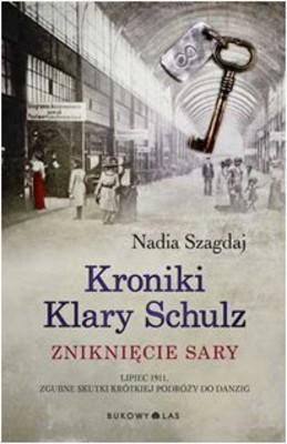 Nadia Szagdaj - Kroniki Klary Schulz. Zniknięcie Sary