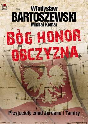 Władysław Bartoszewski, Michał Komar - Bóg, Honor, Obczyzna. Przyjaciele znad Jordanu i Tamizy