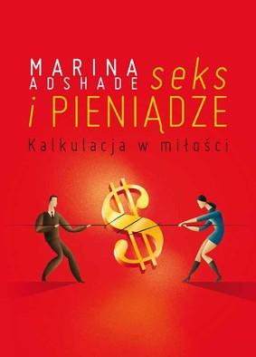 Marina Adshade - Seks i pieniądze. Kalkulacja w miłości