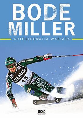 Bode Miller, Jack McEnany - Bode Miller. Autobiografia wariata / Bode Miller, Jack McEnany - Bode. Go Fast, Be Good, Have Fun