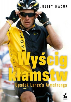 Juliet Macur - Wyścig kłamstw / Juliet Macur - Cycle of Lies. The Fall of Lance Armstrong