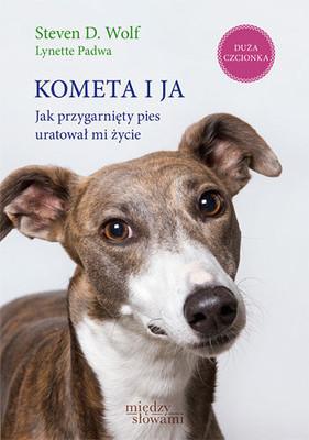 Steven Wolf, Lynette Padwa - Kometa i ja. Jak przygarnięty pies uratował mi życie / Steven Wolf, Lynette Padwa - Comet's Tale. Howa a rescued Dog Saved My Life