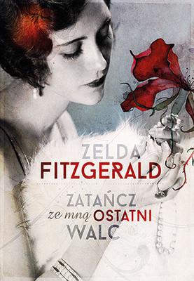 Zelda Fitzgerald - Zatańcz ze mną ostatni walc / Zelda Fitzgerald - Save Me the Waltz