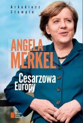 Arkadiusz Stempin - Angela Merkel. Cesarzowa Europy