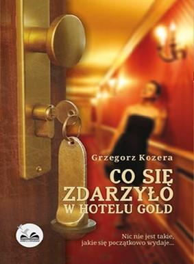 Grzegorz Kozera - Co się zdarzyło w hotelu Gold