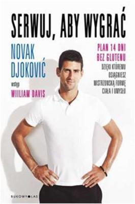 Novak Djokovic - Serwuj, aby wygrać. Plan 14 dni bez glutenu, dzięki któremu osiągniesz mistrzowską formę ciała i umysłu