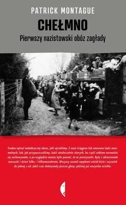 Patrick Montague - Chełmno. Pierwszy nazistowski obóz zagłady
