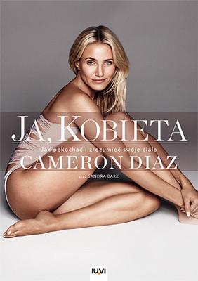 Cameron Diaz, Sandra Bark - Ja, kobieta. Jak pokochać i zrozumieć swoje ciało / Cameron Diaz, Sandra Bark - The Body Book