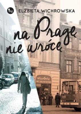 Elżbieta Wichrowska - Na Pragę nie wrócę