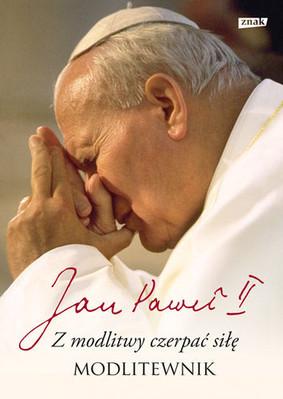 Jan Paweł II - Z modlitwy czerpać siłę. Modlitewnik