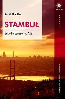 Kai Strittmatter - Stambuł. Gdzie Europa spotyka Azję