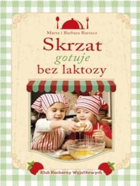 Barbara Barszcz, Marta Barszcz - Skrzat gotuje bez laktozy
