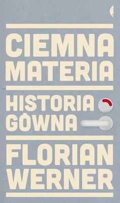 Florian Werner - Ciemna materia.Historia gówna