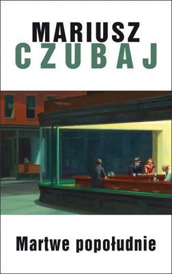 Mariusz Czubaj - Martwe popołudnie