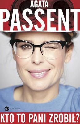 Agata Passent - Kto to pani zrobił?