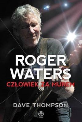 Dave Thompson - Roger Waters. Człowiek za murem