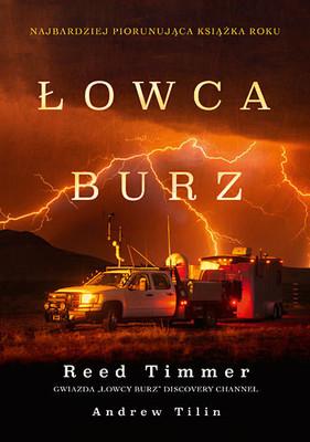 Reed Timmer, Andrew Tilin - Łowca burz. Gwałtowne tornada, zabójcze huragany i niebezpieczne przygody w ekstremalnych warunkach