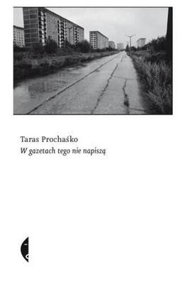 Taras Prochaśko - W gazetach tego nie napiszą