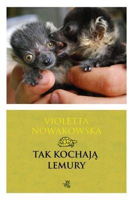Violetta Nowakowska - Tak kochają lemury