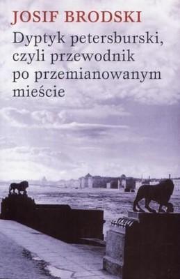 Iosif Brodski - Dyptyk Petersburski, czyli przewodnik po przemianowanym mieście / Iosif Brodski - Guide to a renamed city. In a room and a half