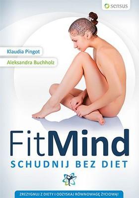 Klaudia Pingot, Aleksandra Buchholz - FitMind. Schudnij bez diet
