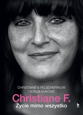 Christiane V. Felscherinow, Sonja Vukovic - Christiane F. Życie mimo wszystko / Christiane V. Felscherinow, Sonja Vukovic - Moi, Christiane F., la vie malgre tout