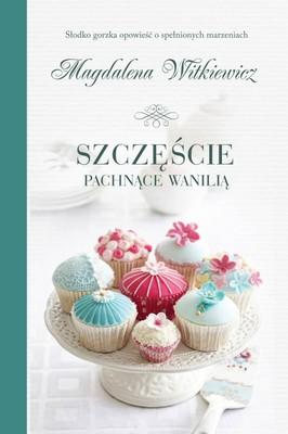 Magdalena Witkiewicz - Szczęście pachnące wanilią