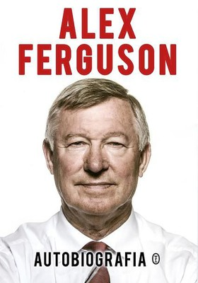 Alex Ferguson - Autobiografia. Alex Ferguson / Alex Ferguson - My Autobiography