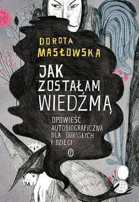 Dorota Masłowska - Jak zostałam wiedźmą