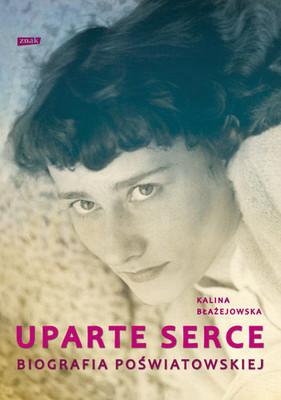 Kalina Błażejowska - Uparte serce. Biografia Poświatowskiej