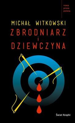 Michał Witkowski - Zbrodniarz i dziewczyna