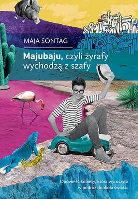 Maja Sontag - Majubaju, czyli żyrafy wychodzą z szafy