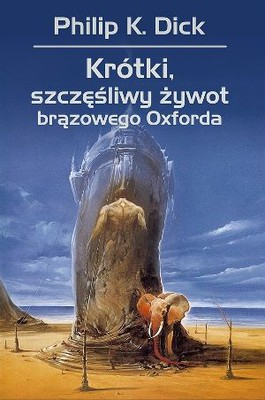 Philip K. Dick - Krótki, szczęśliwy żywot brązowego Oxforda / Philip K. Dick - The Short Happy Life of the Brown Oxford