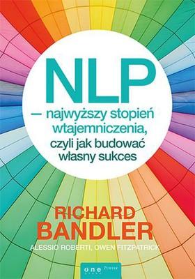 Richard Bandler, Roberti Alessio, Owen Fitzpatrick - NLP- najwyższy stopień wtajemniczenia, czyli jak budować własny sukces