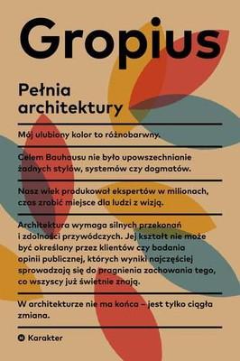 Walter Gropius - Pełnia architektury / Walter Gropius - The Scope of Total Architecture