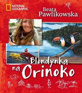 Beata Pawlikowska - Blondynka na Orinoko