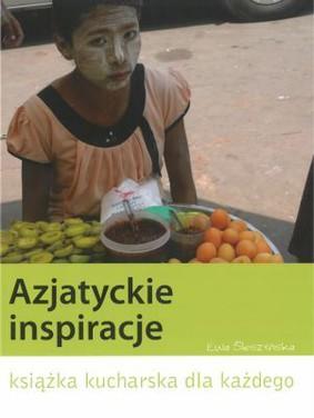 Ewa Śleszyńska - Azjatyckie inspiracje. Książka kucharska dla każdego
