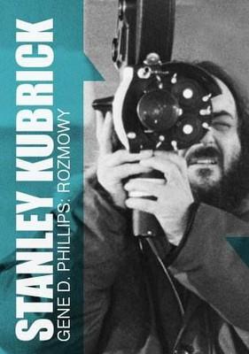 Gene D. Phillips - Stanley Kubrick. Rozmowy / Gene D. Phillips - Stanley Kubrick: Interviews