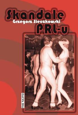 Grzegorz Sieczkowski - Skandale PRL-u