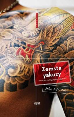 Jake Adelstein - Zemsta yakuzy. Mroczne kulisy japońskiej mafii