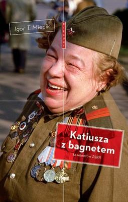 Igor T. Miecik - Katiusza z bagnetem. 14 sekretów ZSRR