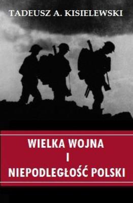 Tadeusz Kisielewski - Wielka wojna i niepodległość Polski