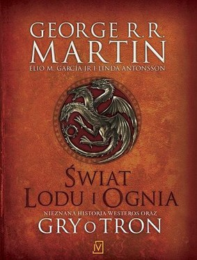 George R. R. Martin - Świat lodu i ognia / George R. R. Martin - The World of Ice and Fire: The Untold History of Westeros and the World of Game of Thrones