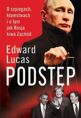 Edward Lucas - Podstęp. O szpiegach, kłamstwach i o tym jak Rosja kiwa Zachód / Edward Lucas - Deception. Spies, Lies And How Russia Dupes The West